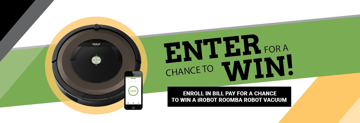 Enroll in bill pay for a chance to win a iRobot Roomba Robot Vacuum