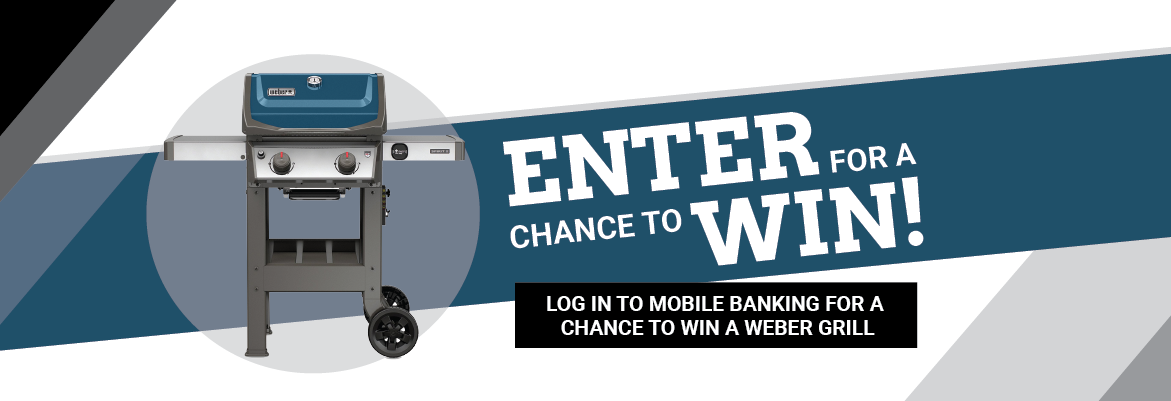 Log into mobile banking for a chance to win a Weber grill!