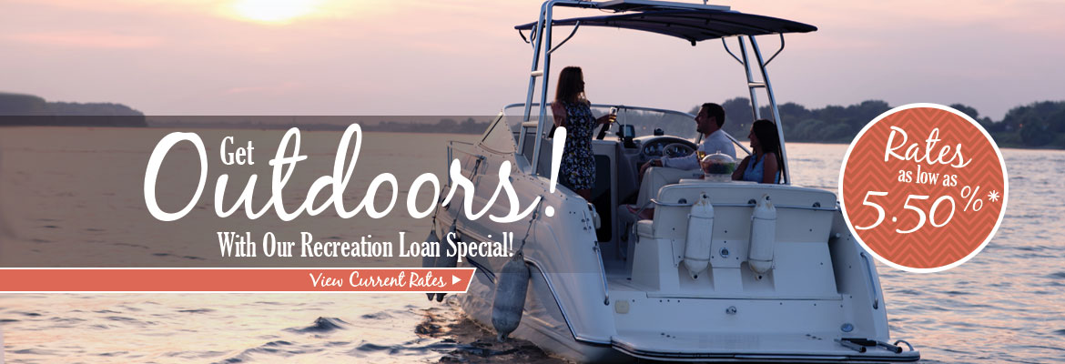 Get Outdoors! With our Rec Loan Special! Rates as low as 5.50%