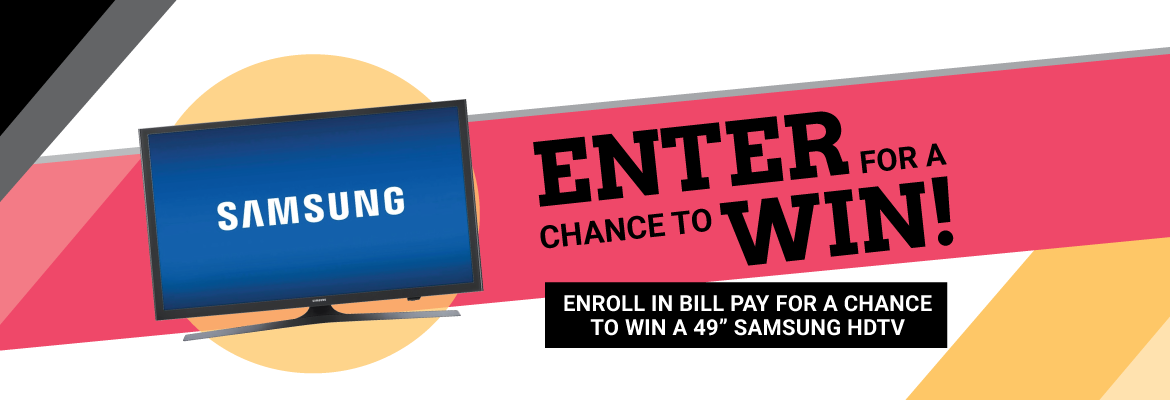"Enroll in Bill Pay for a Chance to Win 49"" Samsung HDTV"