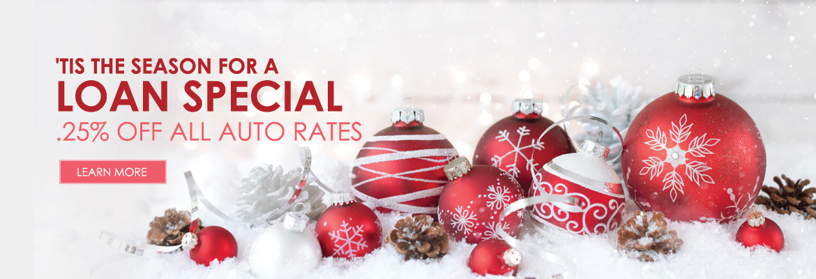 Tis the season for a loan special. 0.25% off all auto loans*